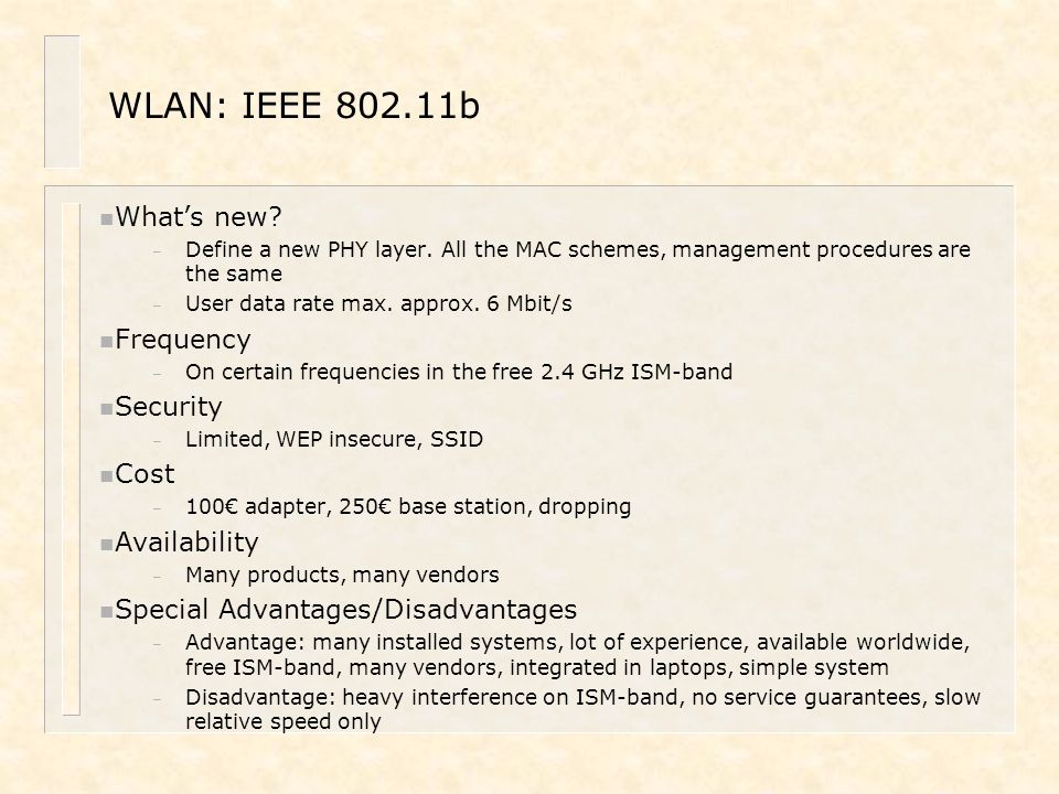 WLAN: IEEE 802.11b n What's new? – Define a new PHY layer. All the MAC schemes, management procedures are the same – User data rate max. approx. 6 Mbi