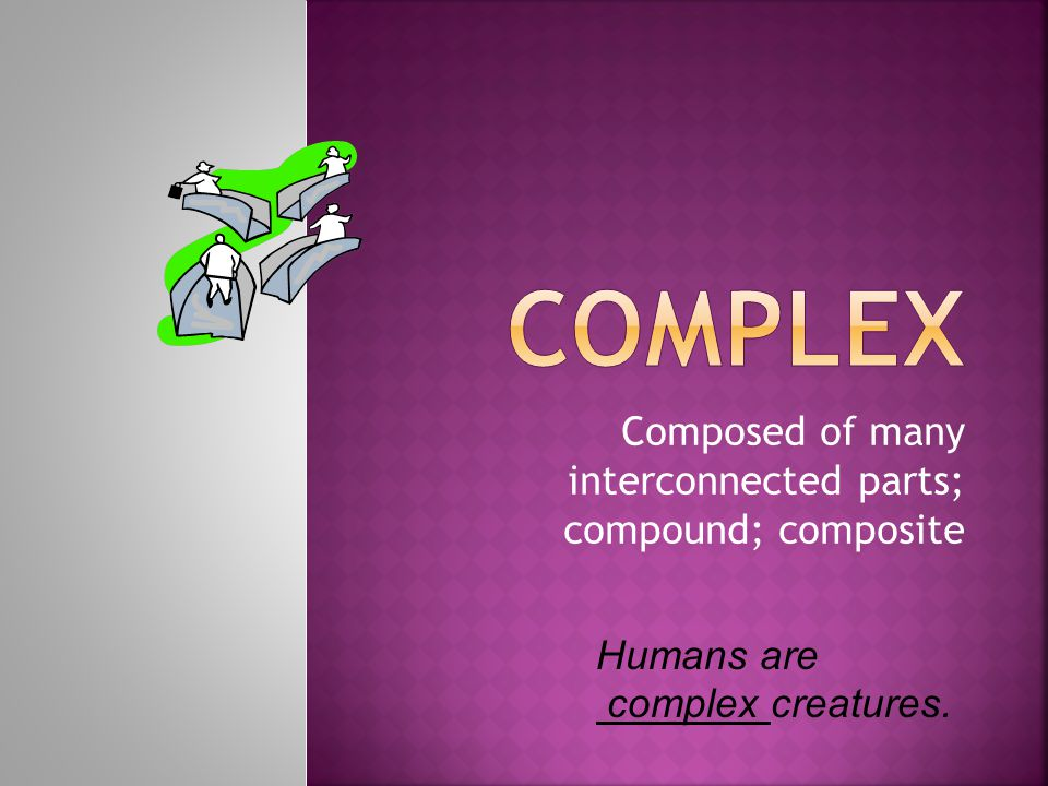 Composed of many interconnected parts; compound; composite Humans are complex creatures.