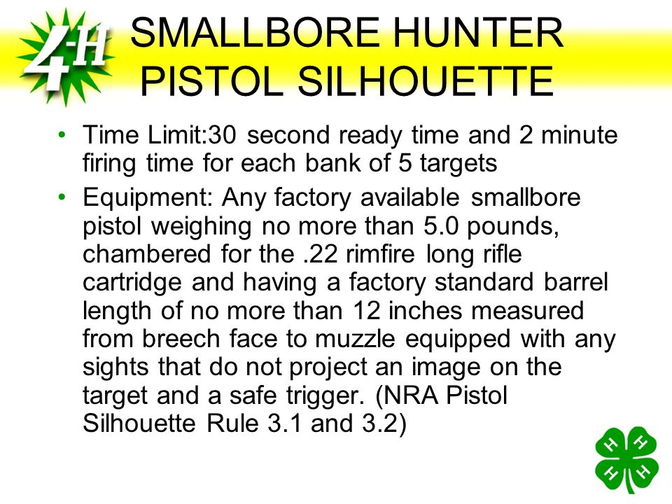 SMALLBORE HUNTER PISTOL SILHOUETTE Target:½ scale metallic silhouettes Course of Fire:All shooting in banks of 5 targets, shooting from left to right.
