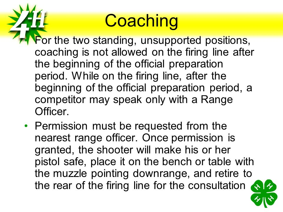 Coaching Coaching on the line is allowed for shooters using any of the three Supported positions. The coach or assistant may also assist the shooter i
