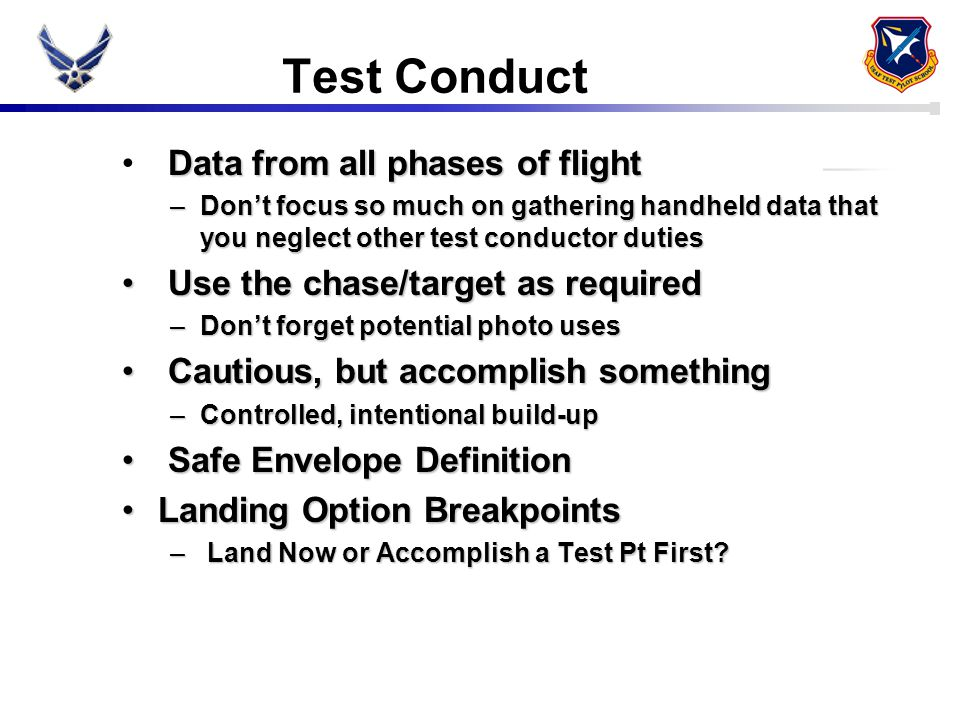 Test Conduct Data from all phases of flight –Don't focus so much on gathering handheld data that you neglect other test conductor duties Use the chase