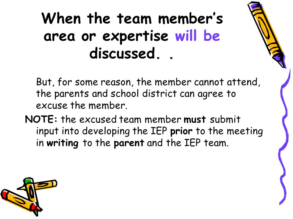 When the team member's area or expertise will be discussed..