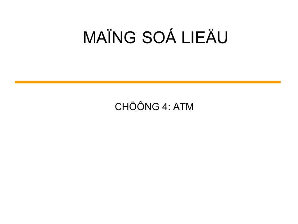 ThS.Voõ röôøng Sôn Example 1: ATM Signalling CR CR: Connection Request OK : Connection Accept OK (VCI = 12) (VCI = 4) (VCI = 104) (VCI = 4) (VCI = 77)