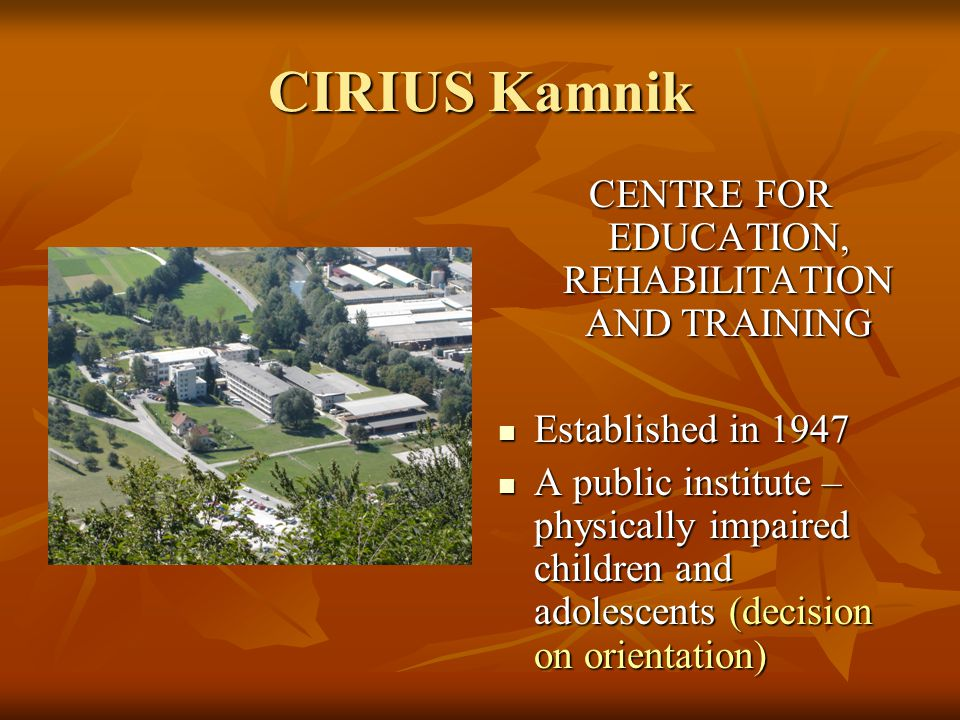 CENTRE FOR EDUCATION, REHABILITATION AND TRAINING Established in 1947 Established in 1947 A public institute – physically impaired children and adolescents (decision on orientation) A public institute – physically impaired children and adolescents (decision on orientation)
