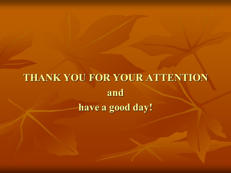 THANK YOU FOR YOUR ATTENTION and have a good day!