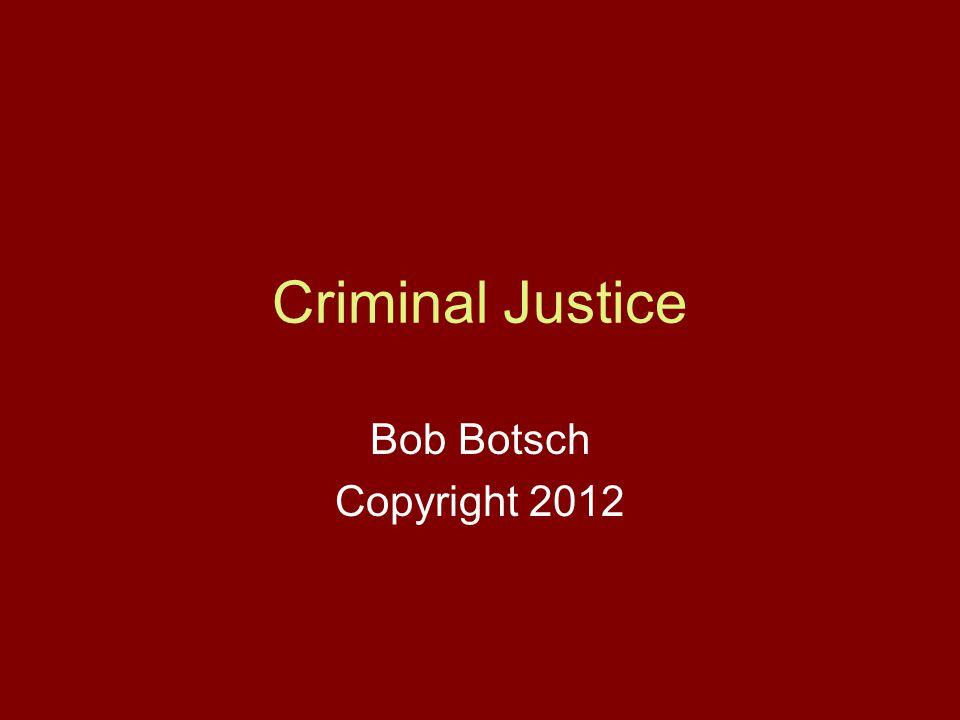 Criminal Justice Bob Botsch Copyright 2012