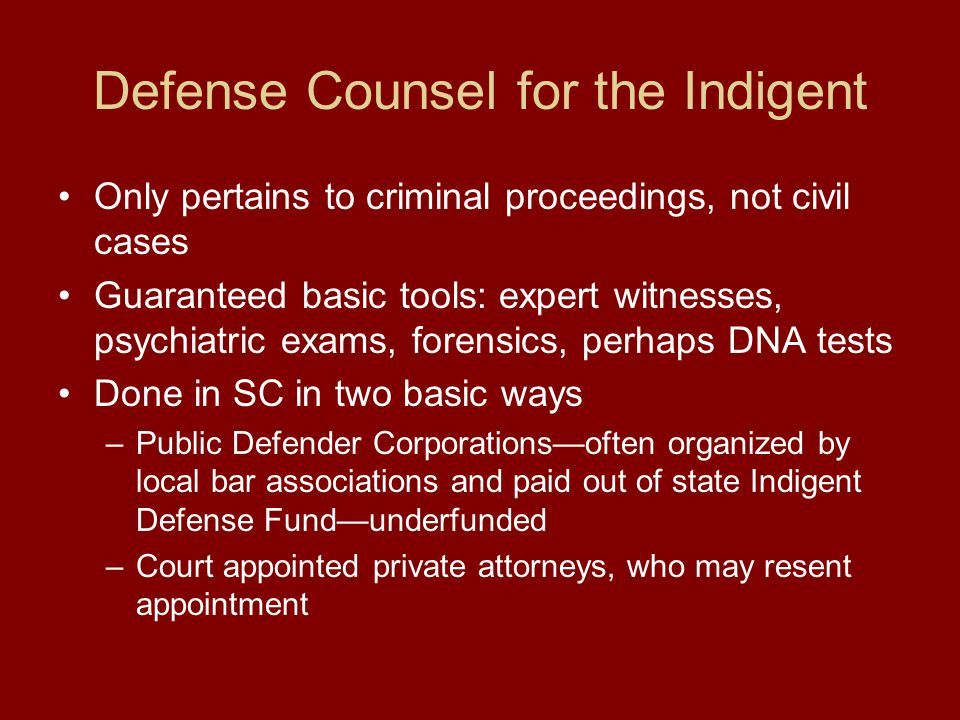 Defense Counsel for the Indigent Only pertains to criminal proceedings, not civil cases Guaranteed basic tools: expert witnesses, psychiatric exams, f