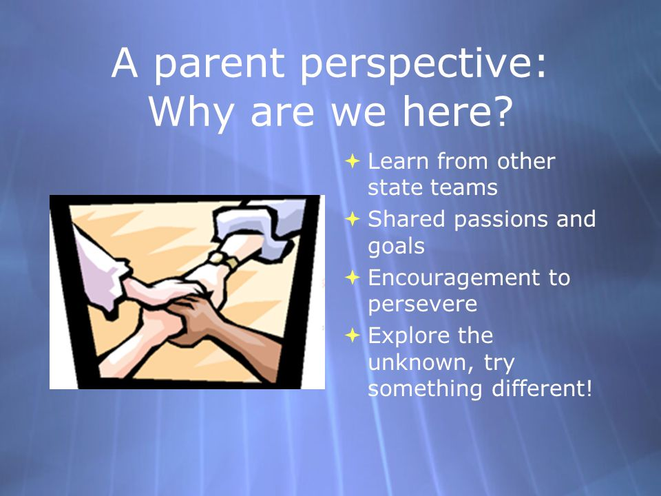 A parent perspective: Why are we here.