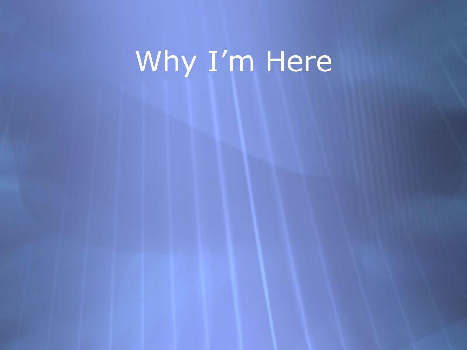 Why I'm Here