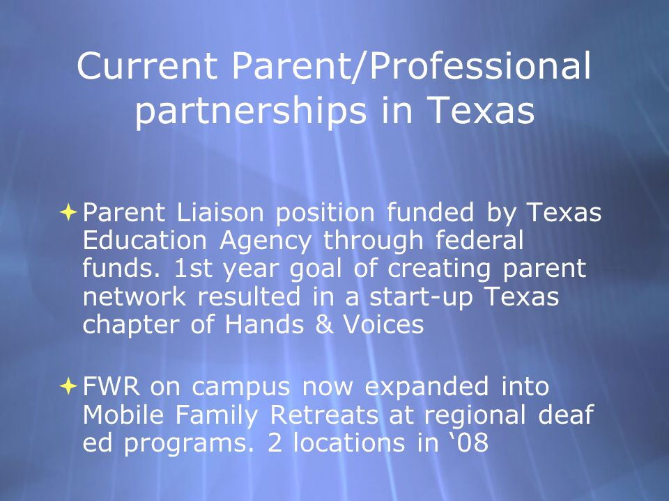 Current Parent/Professional partnerships in Texas  Parent Liaison position funded by Texas Education Agency through federal funds.