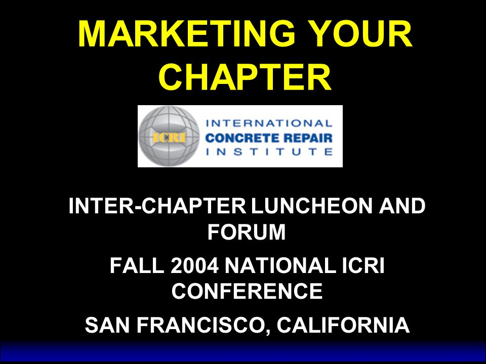 Promoting Your Chapter u Provide news releases about any significant activity or event  ICRI Project Award  Personnel change  Other news u Provide a calendar of events via e-mail, website or through publications u Provide news releases about any significant activity or event  ICRI Project Award  Personnel change  Other news u Provide a calendar of events via e-mail, website or through publications