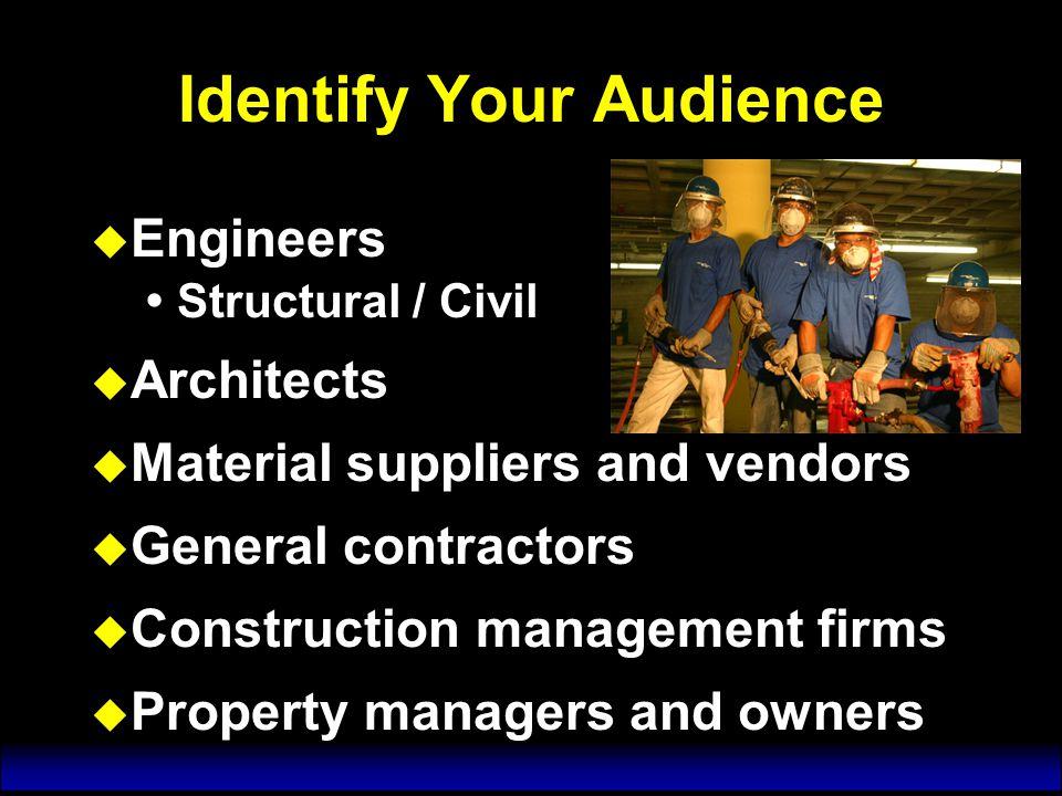 Identify Your Audience u Students u Academic faculty u Collaborator Organizations  ACI, ASCE, SWRI, PTI, AIA, DBIA, ACEC, ACEC and others.