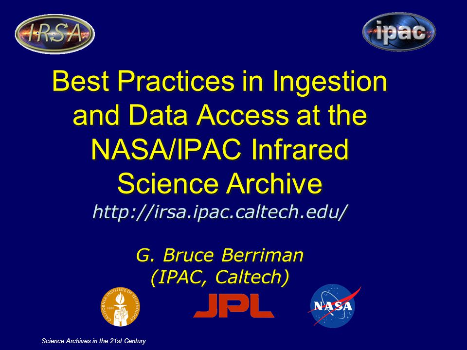 Science Archives in the 21st Century Best Practices in Ingestion and Data Access at the NASA/IPAC Infrared Science Archive http://irsa.ipac.caltech.ed