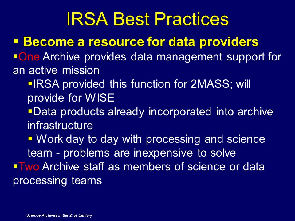 Science Archives in the 21st Century IRSA Best Practices Become a resource for data providers  Become a resource for data providers  One Archive pro