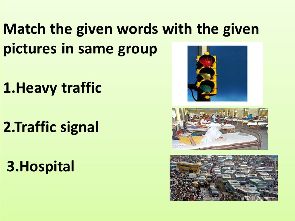 Match the given words with the given pictures in same group 1.Heavy traffic 2.Traffic signal 3.Hospital