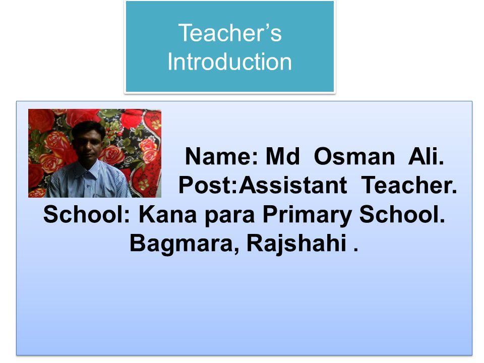 Teacher's Introduction Name: Md Osman Ali. Post:Assistant Teacher.