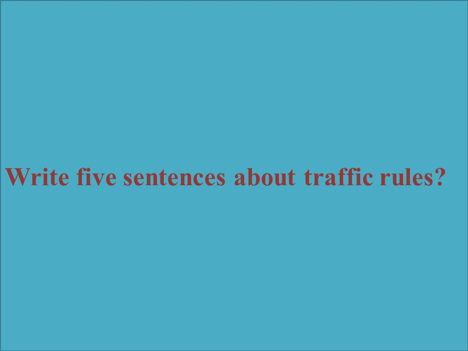 Write five sentences about traffic rules?