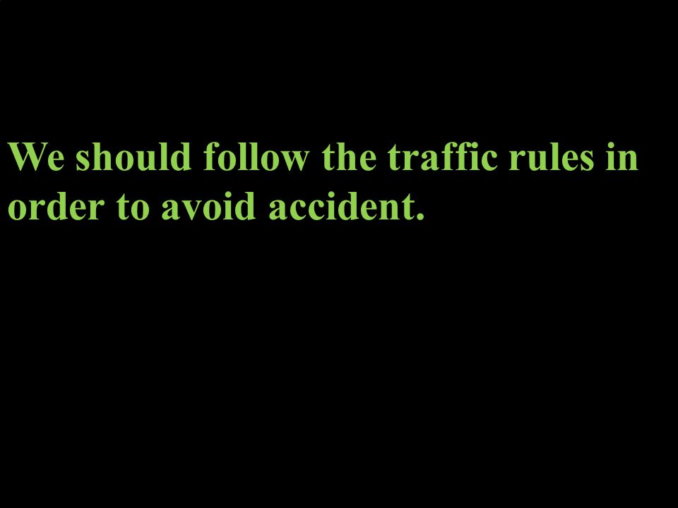 We should follow the traffic rules in order to avoid accident.