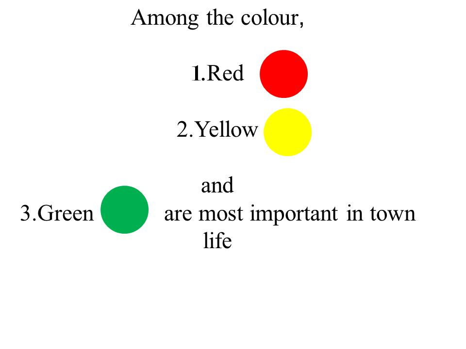 Among the colour, 1. Red 2.Yellow and 3.Green are most important in town life