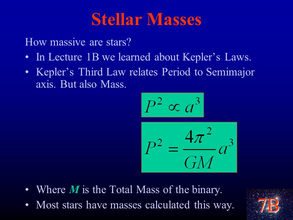 7B Stellar Masses How massive are stars. In Lecture 1B we learned about Kepler's Laws.