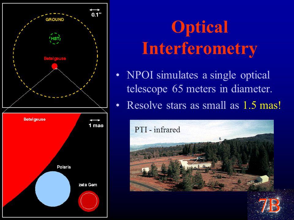 7B Optical Interferometry NPOI simulates a single optical telescope 65 meters in diameter.