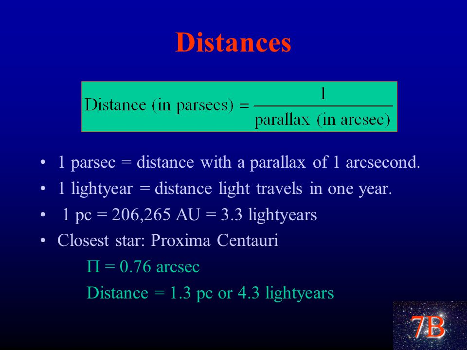 7B Distances 1 parsec = distance with a parallax of 1 arcsecond.