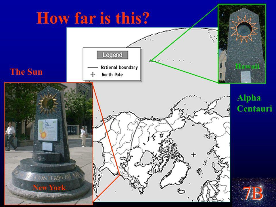 7B How far is this The Sun New York Alpha Centauri Hawaii