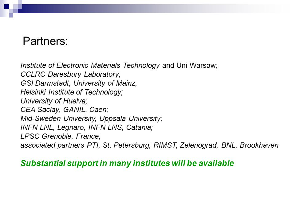 Institute of Electronic Materials Technology and Uni Warsaw; CCLRC Daresbury Laboratory; GSI Darmstadt, University of Mainz, Helsinki Institute of Technology; University of Huelva; CEA Saclay, GANIL, Caen; Mid-Sweden University, Uppsala University; INFN LNL, Legnaro, INFN LNS, Catania; LPSC Grenoble, France; associated partners PTI, St.
