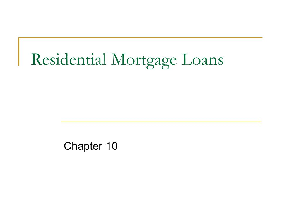 Residential Mortgage Loans Chapter 10