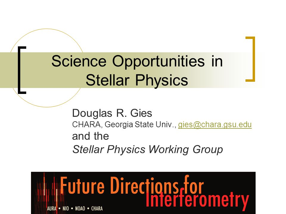 Science Opportunities in Stellar Physics Douglas R.
