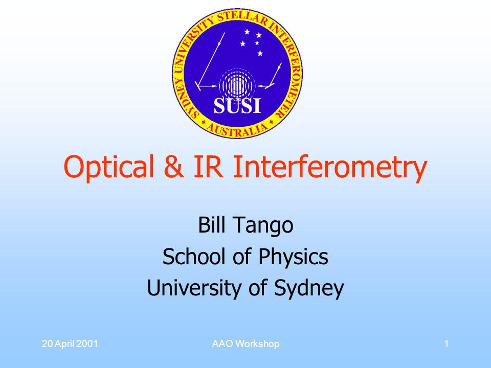 20 April 2001AAO Workshop1 Optical & IR Interferometry Bill Tango School of Physics University of Sydney