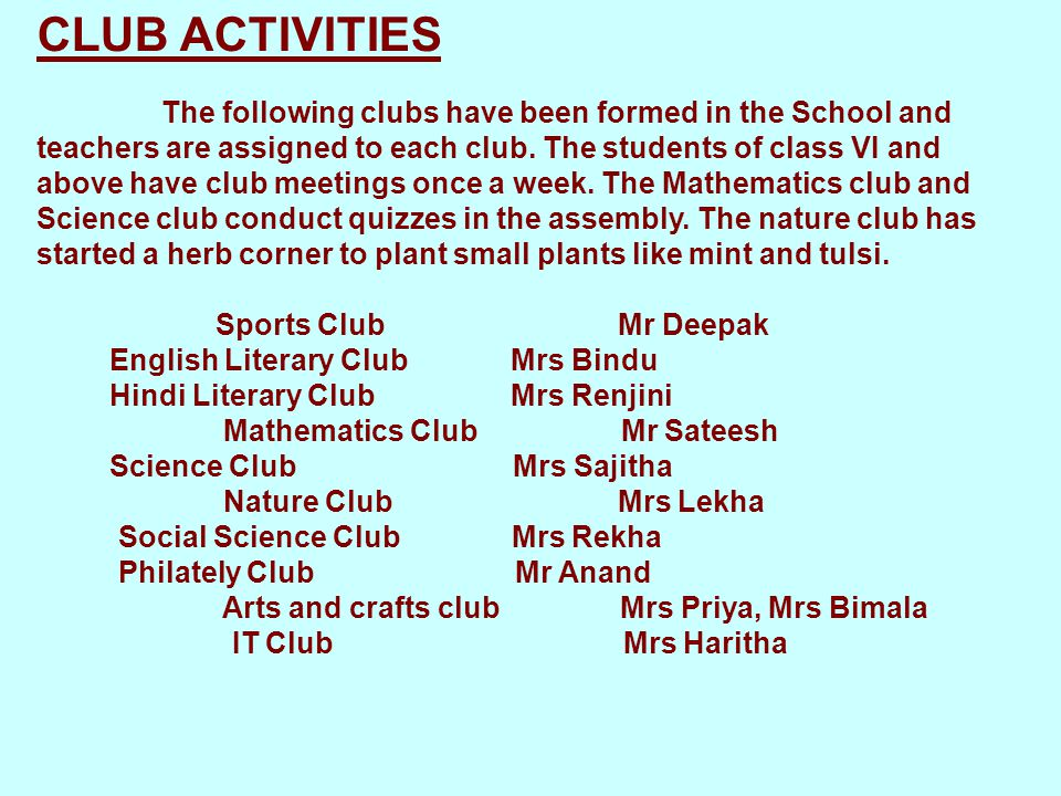 CLUB ACTIVITIES The following clubs have been formed in the School and teachers are assigned to each club.