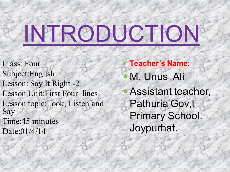 Teacher's Name: M. Unus Ali Assistant teacher, Pathuria Gov,t Primary School.