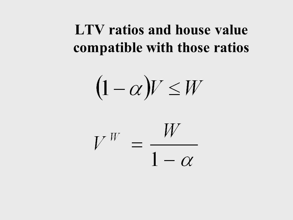 LTV ratios and house value compatible with those ratios