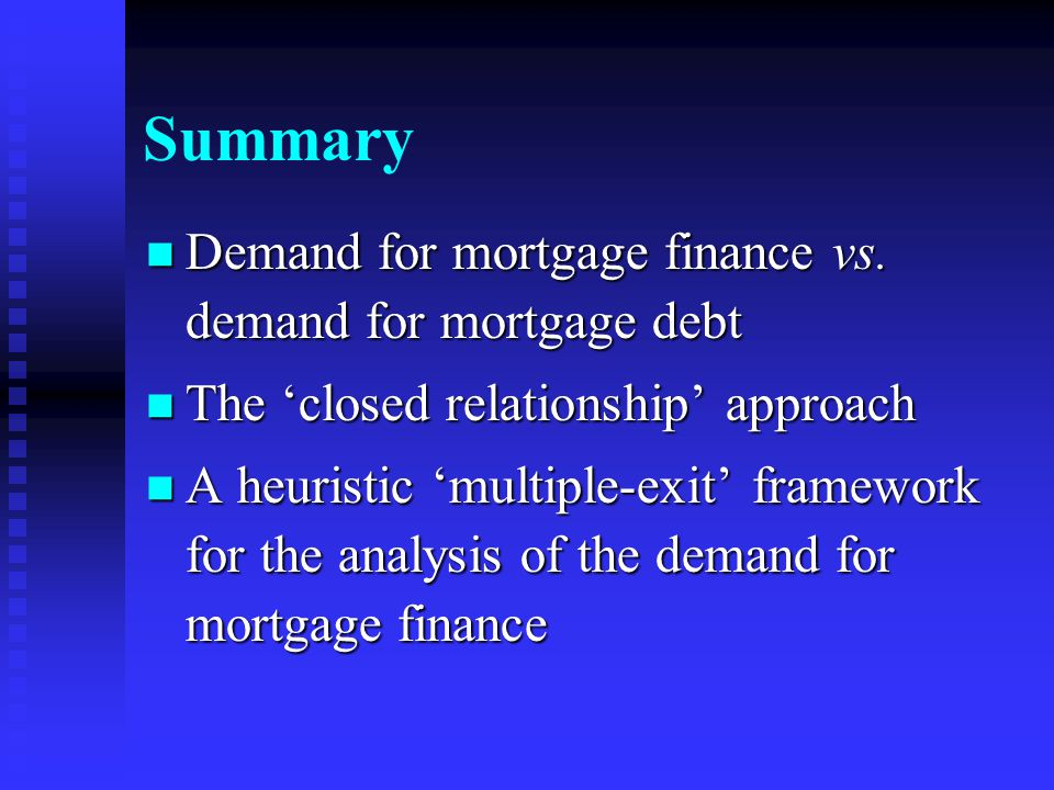 Summary Demand for mortgage finance vs. demand for mortgage debt Demand for mortgage finance vs.