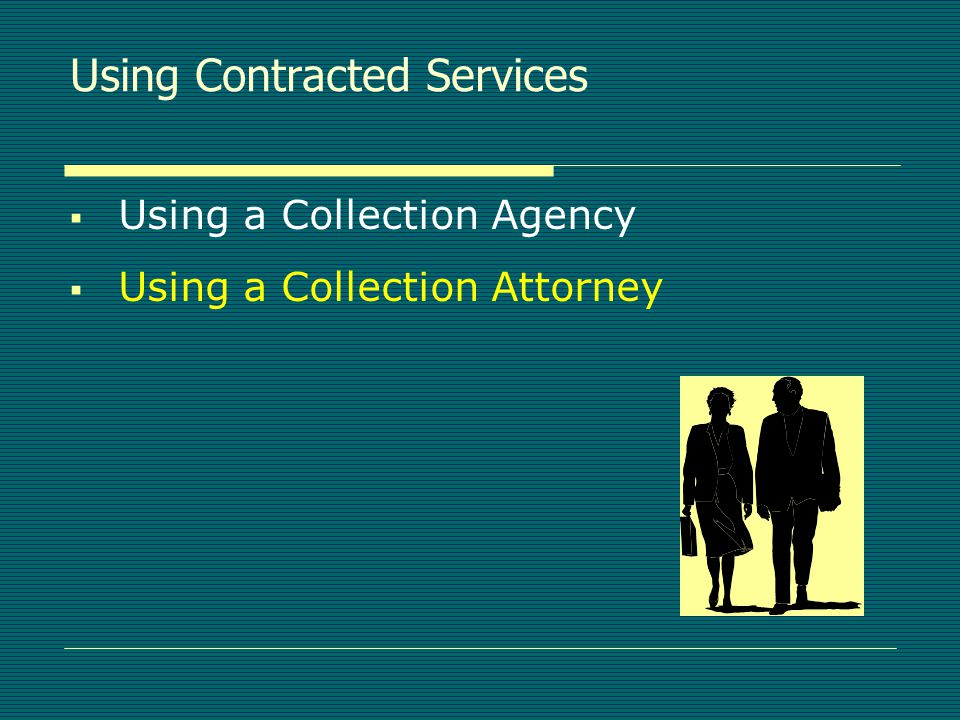 Using a Collection Agency Disadvantages  Loss of contingency income  Customer reaction  Unsupervised collection activities  Need for repetitive quality reviews