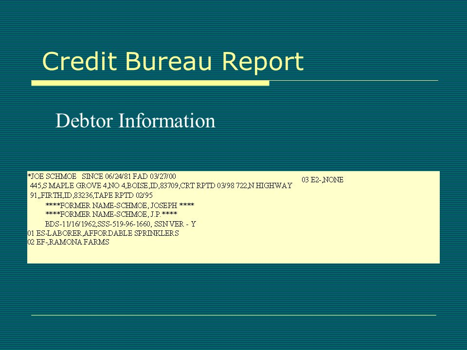 Credit Bureaus  Payment information available to subscribers  Judging a credit report  Unspoken fear of credit impairment  Bureaus: Equifax, Atlanta, GA.