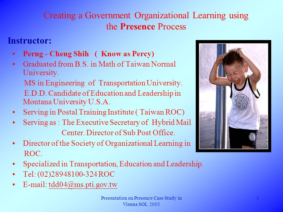 Presentation on Presence Case Study in Vienna SOL 2005 3 Perng - Cheng Shih ( Know as Percy) Graduated from B.S.