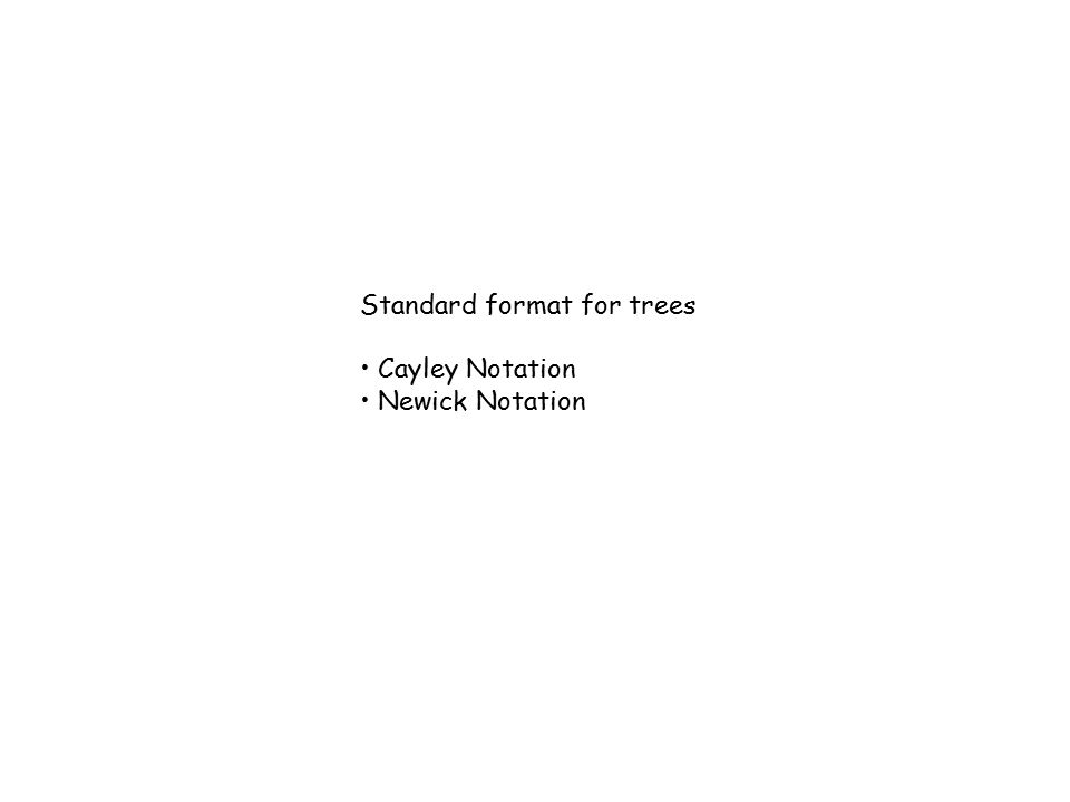 Standard format for trees Cayley Notation Newick Notation