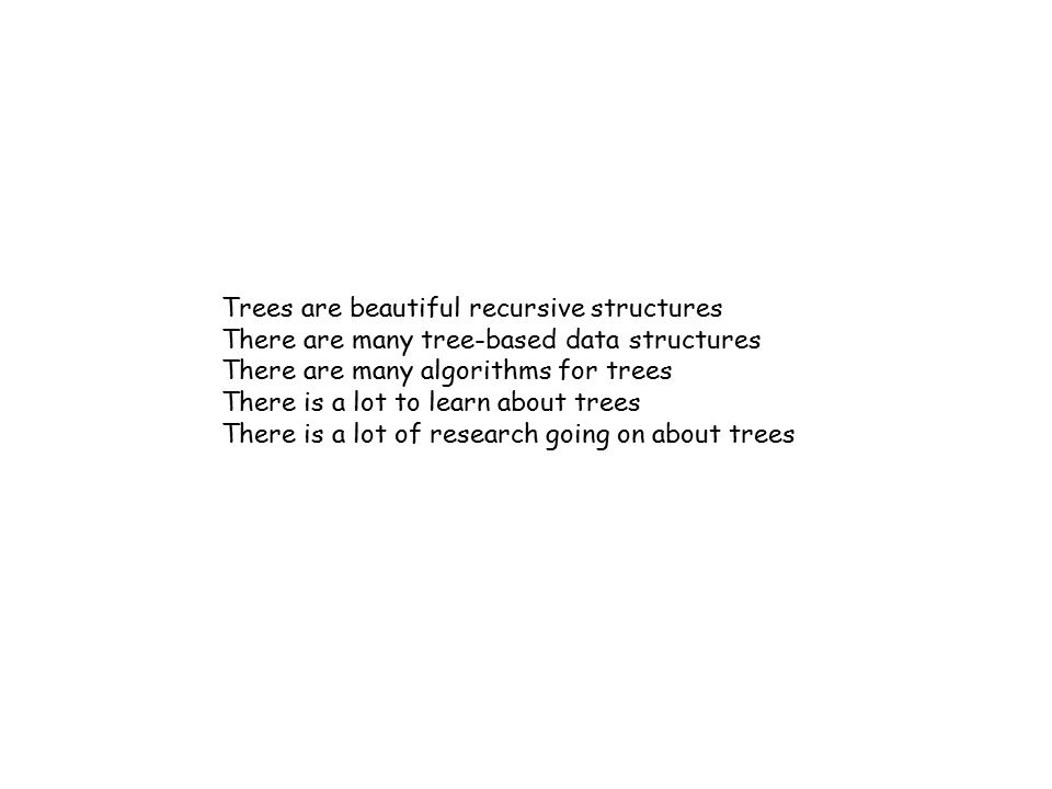 Trees are beautiful recursive structures There are many tree-based data structures There are many algorithms for trees There is a lot to learn about t