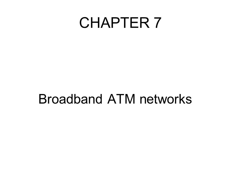 CHAPTER 7 Broadband ATM networks