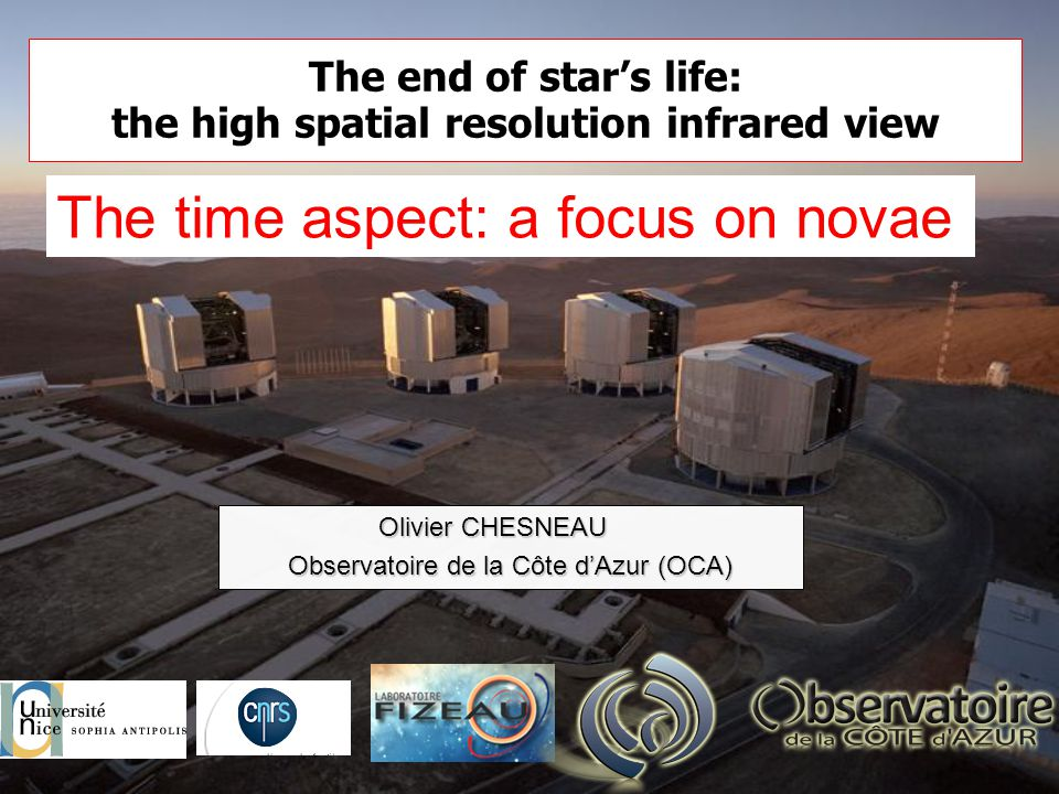 The end of star's life: the high spatial resolution infrared view Olivier CHESNEAU Observatoire de la Côte d'Azur (OCA) The time aspect: a focus on novae