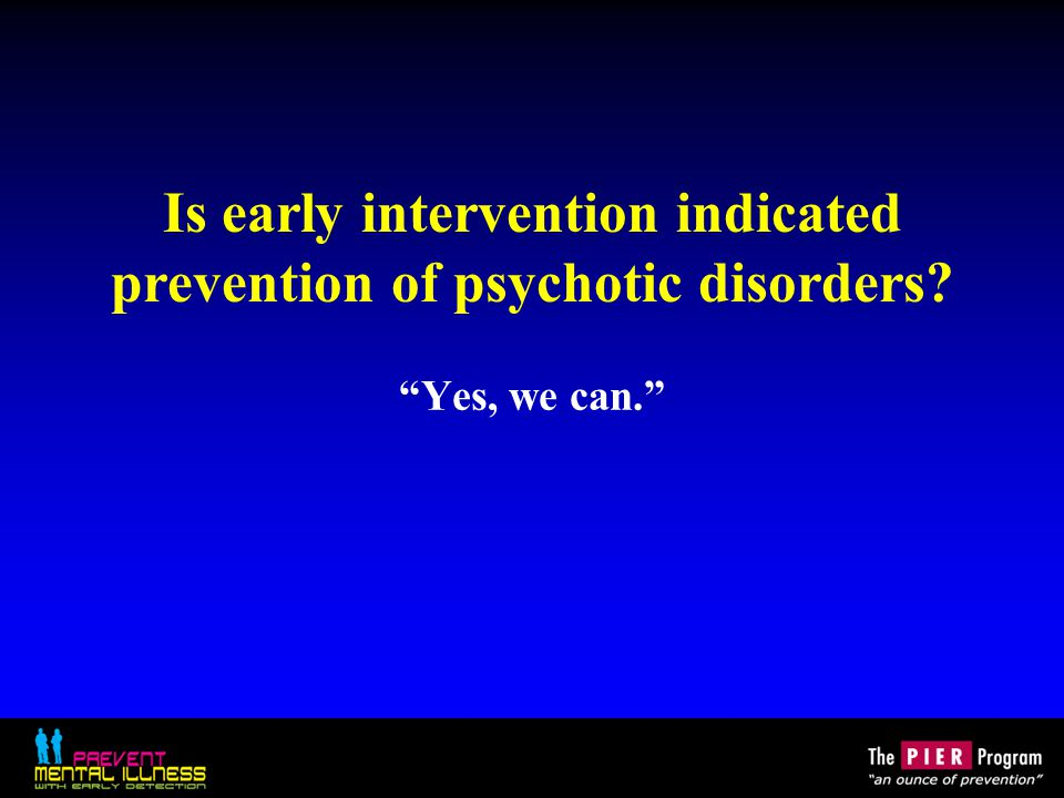 """Is early intervention indicated prevention of psychotic disorders? """"Yes, we can."""""""