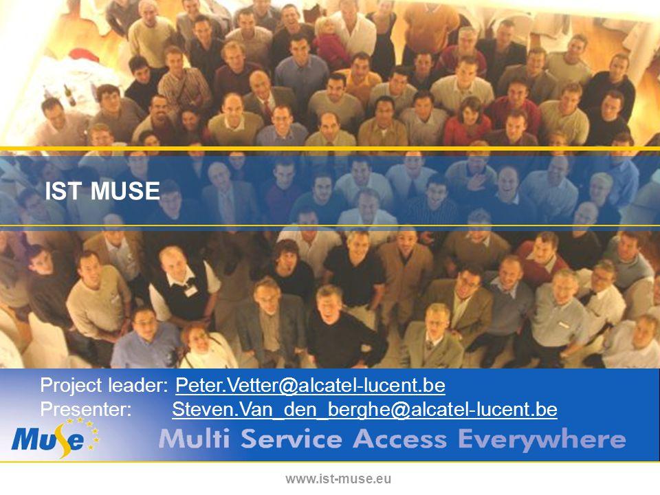 www.ist-muse.eu IST MUSE Project leader: Peter.Vetter@alcatel-lucent.bePeter.Vetter@alcatel-lucent.be Presenter: Steven.Van_den_berghe@alcatel-lucent.beSteven.Van_den_berghe@alcatel-lucent.be