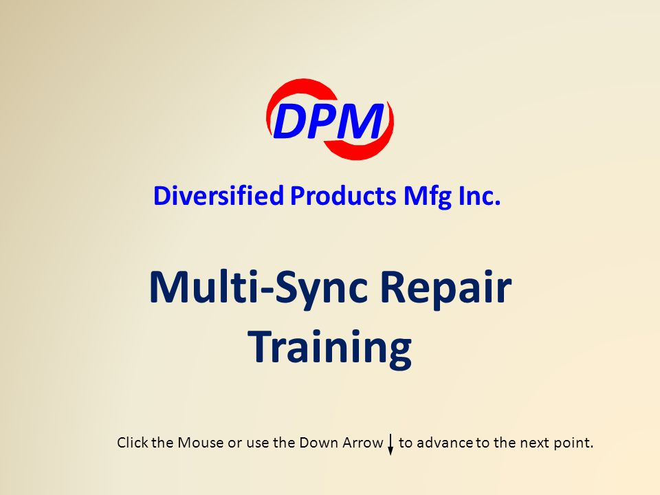 Multi-Sync Repair Training DPM Diversified Products Mfg Inc.