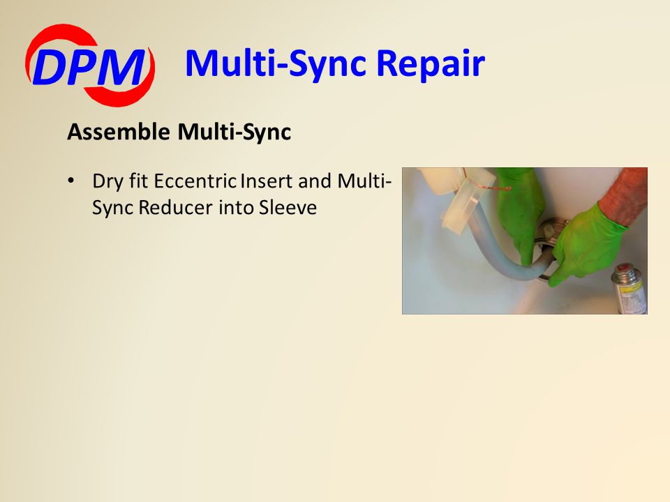 Multi-Sync Repair DPM Assemble Multi-Sync Dry fit Eccentric Insert and Multi- Sync Reducer into Sleeve