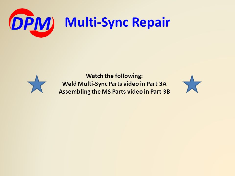 Multi-Sync Repair DPM Watch the following: Weld Multi-Sync Parts video in Part 3A Assembling the MS Parts video in Part 3B