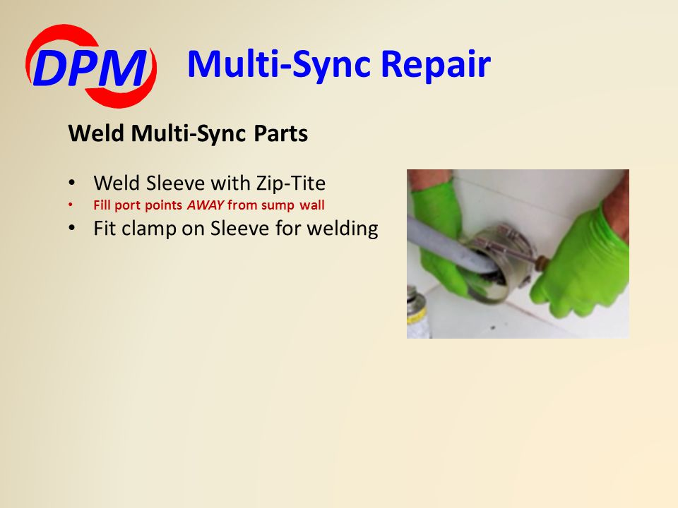 Multi-Sync Repair DPM Weld Multi-Sync Parts Weld Sleeve with Zip-Tite Fill port points AWAY from sump wall Fit clamp on Sleeve for welding