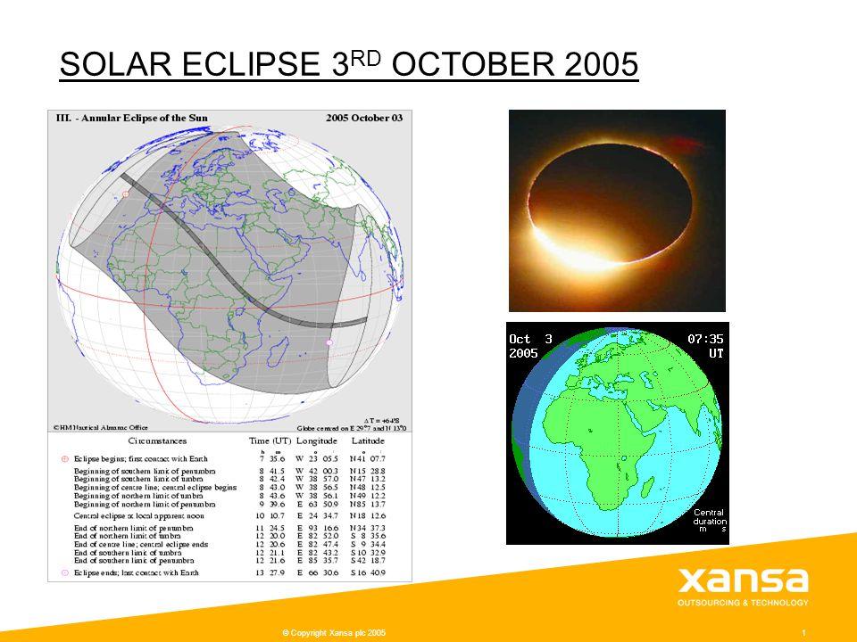 © Copyright Xansa plc 20051 SOLAR ECLIPSE 3 RD OCTOBER 2005