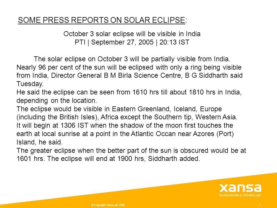 © Copyright Xansa plc 20053 October 3 solar eclipse will be visible in India PTI | September 27, 2005 | 20:13 IST The solar eclipse on October 3 will